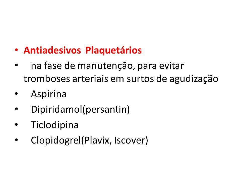 Antiadesivos Plaquetários na fase de manutenção, para evitar tromboses arteriais em surtos de agudização Aspirina Dipiridamol(persantin) Ticlodipina C