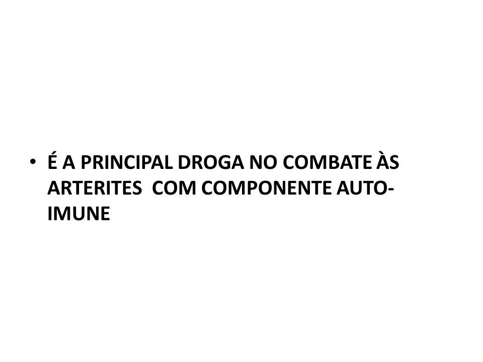 É A PRINCIPAL DROGA NO COMBATE ÀS ARTERITES COM COMPONENTE AUTO- IMUNE