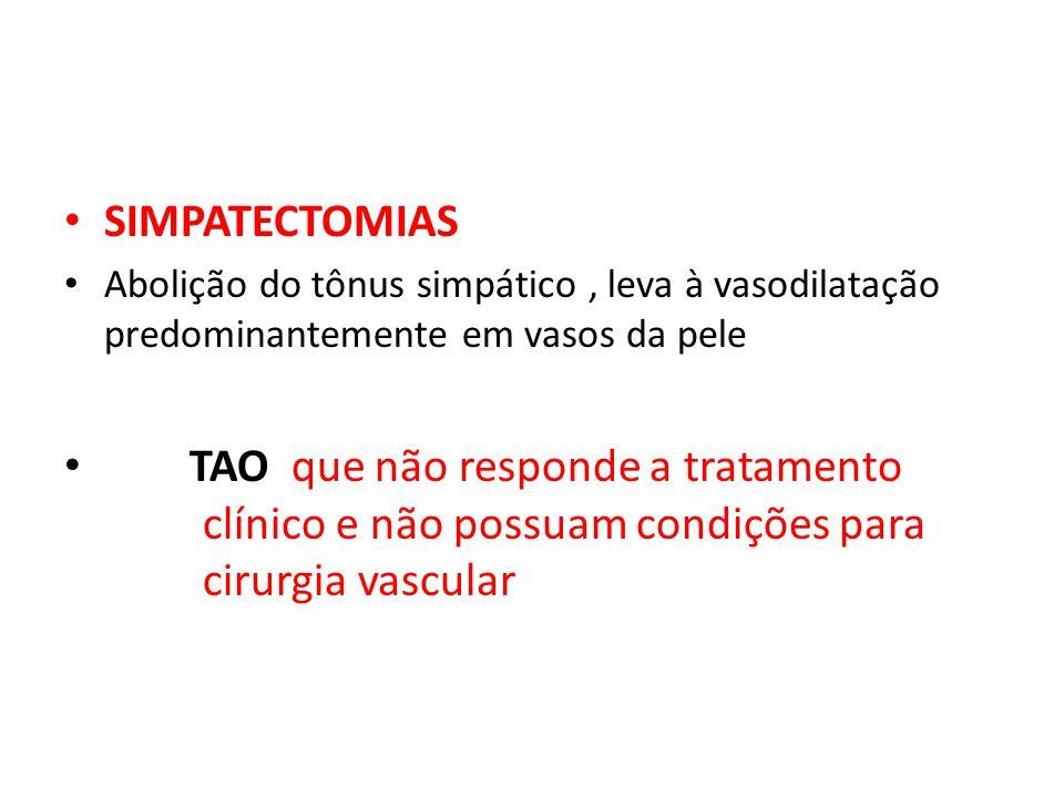 SIMPATECTOMIAS Abolição do tônus simpático, leva à vasodilatação predominantemente em vasos da pele TAO que não responde a tratamento clínico e não po