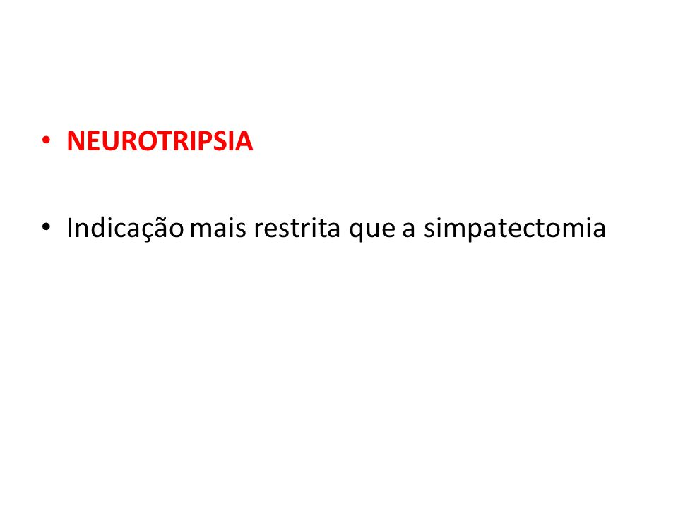 NEUROTRIPSIA Indicação mais restrita que a simpatectomia