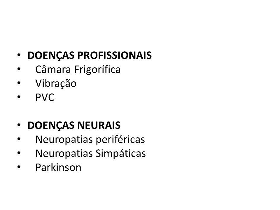 DOENÇAS PROFISSIONAIS Câmara Frigorífica Vibração PVC DOENÇAS NEURAIS Neuropatias periféricas Neuropatias Simpáticas Parkinson