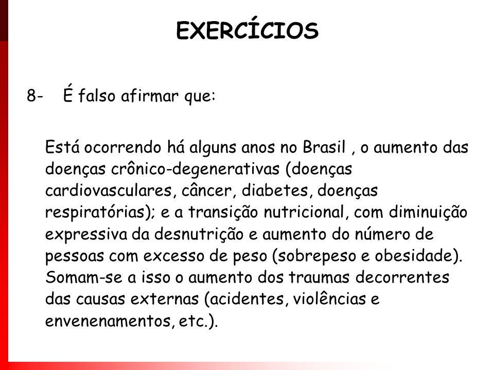 EXERCÍCIOS 8- É falso afirmar que: Está ocorrendo há alguns anos no Brasil, o aumento das doenças crônico-degenerativas (doenças cardiovasculares, cân