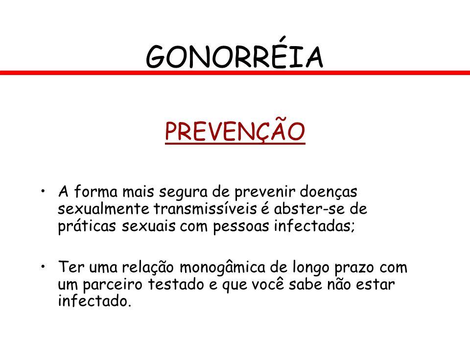 PREVENÇÃO A forma mais segura de prevenir doenças sexualmente transmissíveis é abster-se de práticas sexuais com pessoas infectadas; Ter uma relação m
