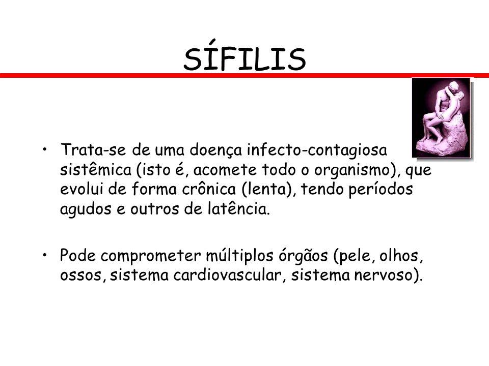 SÍFILIS Trata-se de uma doença infecto-contagiosa sistêmica (isto é, acomete todo o organismo), que evolui de forma crônica (lenta), tendo períodos ag
