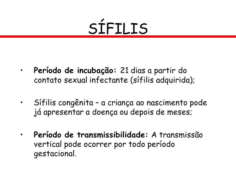 SÍFILIS Período de incubação: 21 dias a partir do contato sexual infectante (sífilis adquirida); Sífilis congênita – a criança ao nascimento pode já a