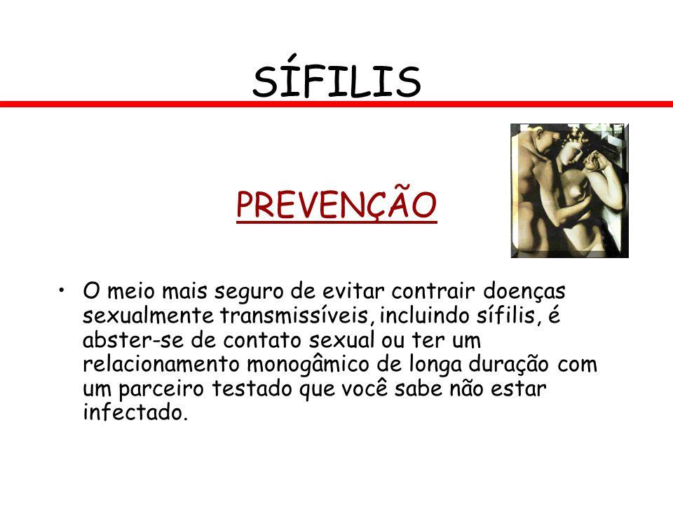 PREVENÇÃO O meio mais seguro de evitar contrair doenças sexualmente transmissíveis, incluindo sífilis, é abster-se de contato sexual ou ter um relacio