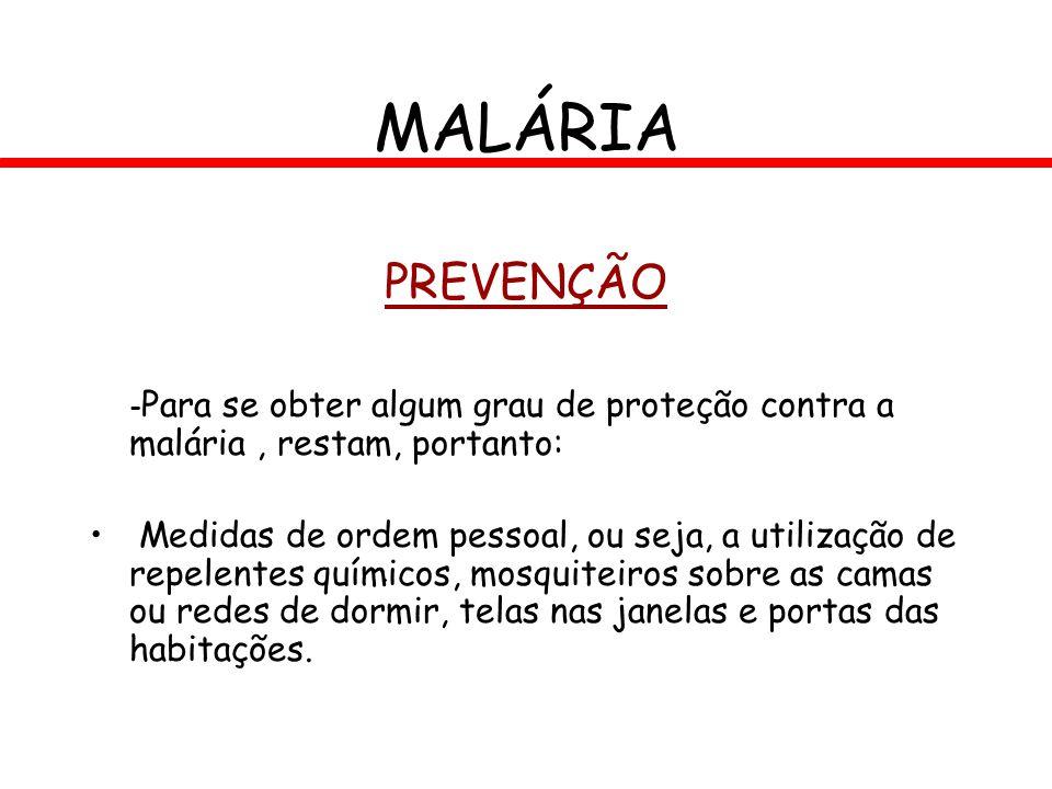 PREVENÇÃO - Para se obter algum grau de proteção contra a malária, restam, portanto: Medidas de ordem pessoal, ou seja, a utilização de repelentes quí