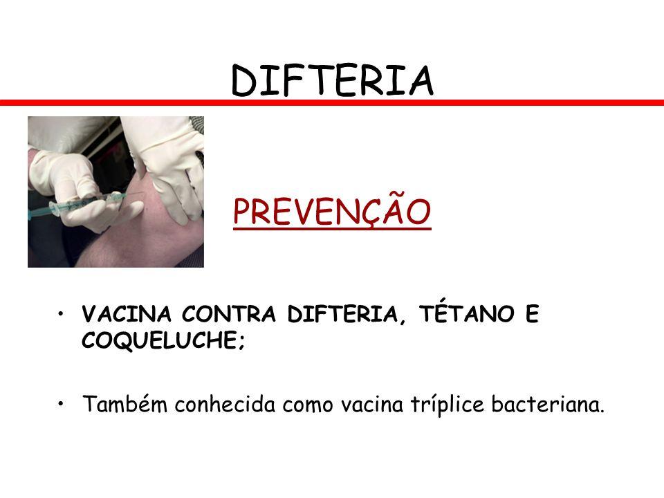 PREVENÇÃO VACINA CONTRA DIFTERIA, TÉTANO E COQUELUCHE; Também conhecida como vacina tríplice bacteriana. DIFTERIA