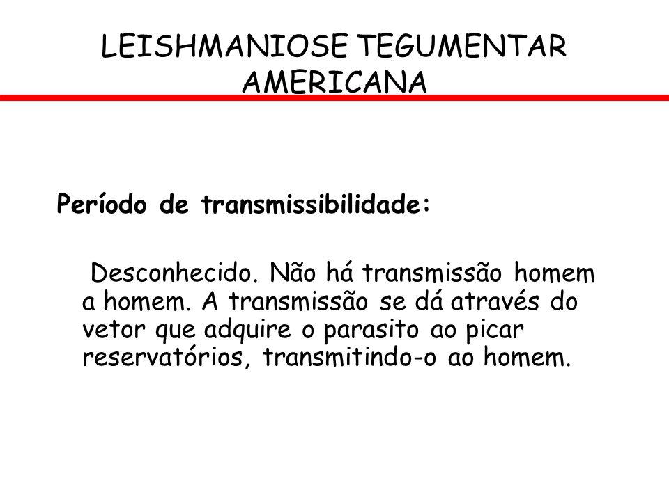 Período de transmissibilidade: Desconhecido. Não há transmissão homem a homem. A transmissão se dá através do vetor que adquire o parasito ao picar re