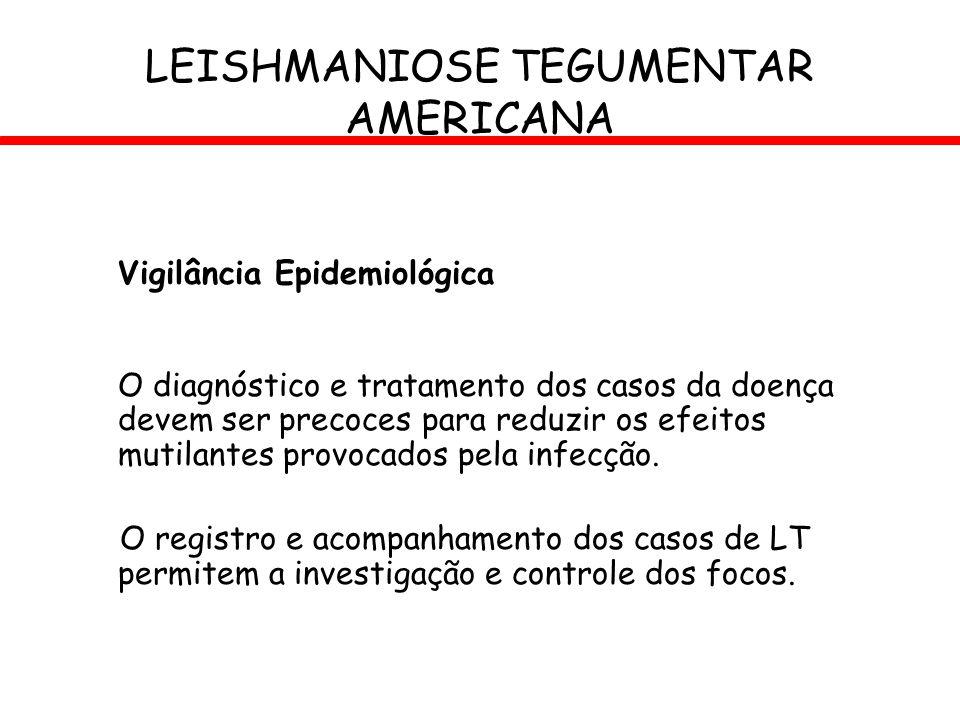 Vigilância Epidemiológica O diagnóstico e tratamento dos casos da doença devem ser precoces para reduzir os efeitos mutilantes provocados pela infecçã