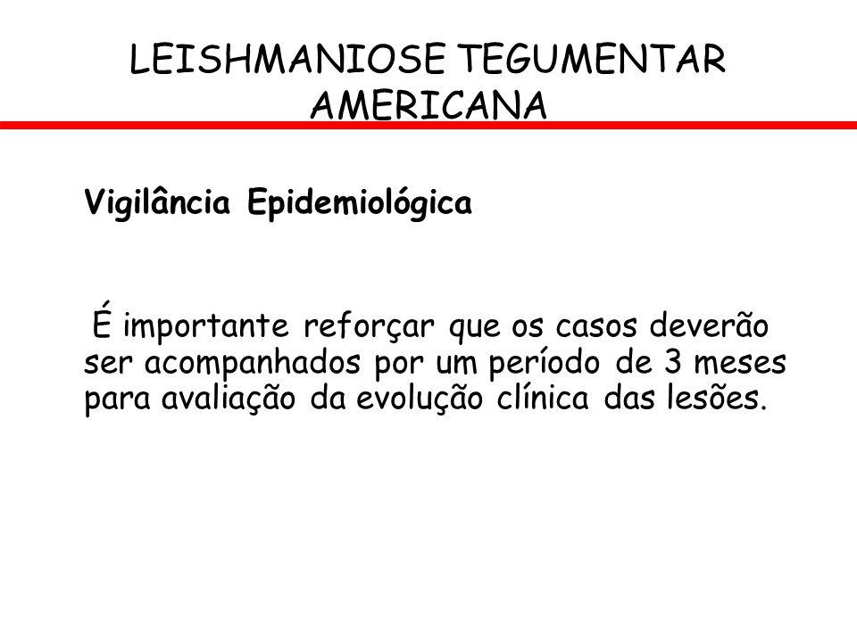 Vigilância Epidemiológica É importante reforçar que os casos deverão ser acompanhados por um período de 3 meses para avaliação da evolução clínica das