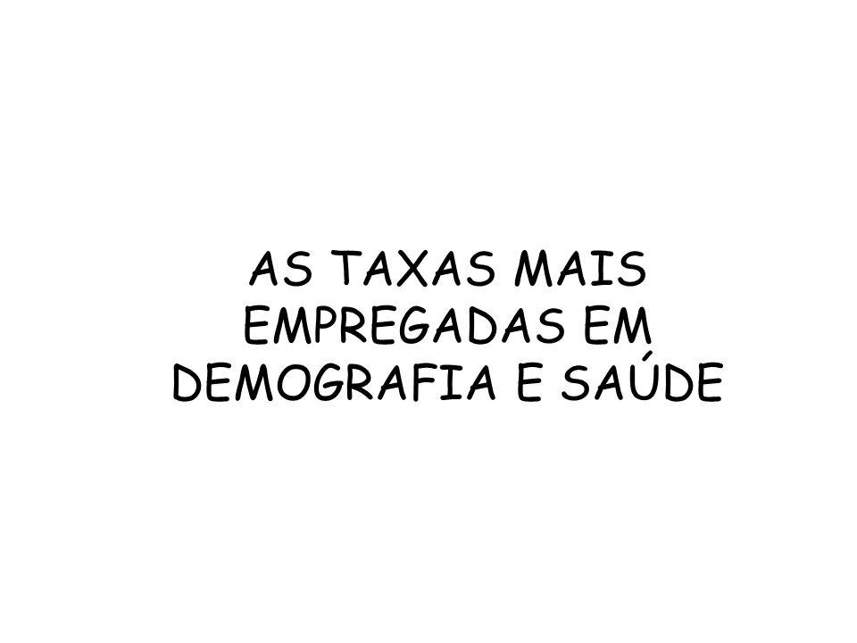 AS TAXAS MAIS EMPREGADAS EM DEMOGRAFIA E SAÚDE