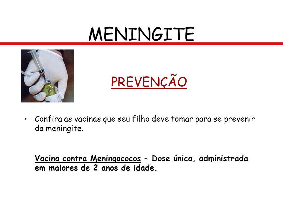 PREVENÇÃO Confira as vacinas que seu filho deve tomar para se prevenir da meningite. Vacina contra Meningococos - Dose única, administrada em maiores