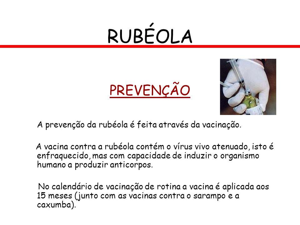 PREVENÇÃO A prevenção da rubéola é feita através da vacinação. A vacina contra a rubéola contém o vírus vivo atenuado, isto é enfraquecido, mas com ca