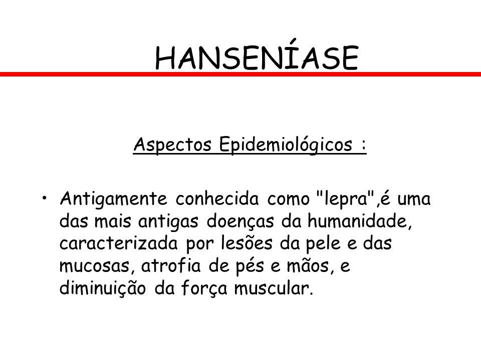 HANSENÍASE Aspectos Epidemiológicos : Antigamente conhecida como