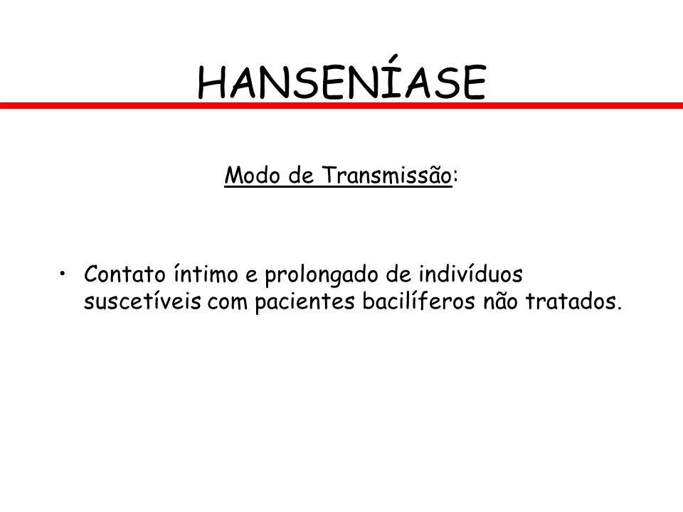 HANSENÍASE Modo de Transmissão: Contato íntimo e prolongado de indivíduos suscetíveis com pacientes bacilíferos não tratados.