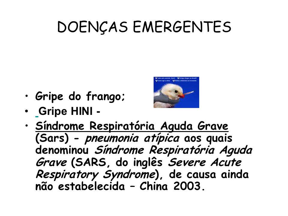 DOENÇAS EMERGENTES Gripe do frango; Gripe HINI - Síndrome Respiratória Aguda Grave (Sars) - pneumonia atípica aos quais denominou Síndrome Respiratóri