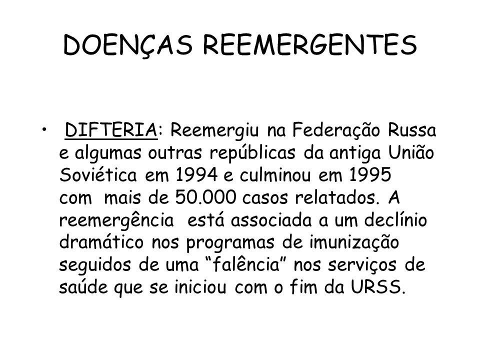 DOENÇAS REEMERGENTES DIFTERIA: Reemergiu na Federação Russa e algumas outras repúblicas da antiga União Soviética em 1994 e culminou em 1995 com mais