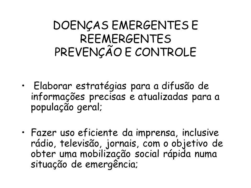 DOENÇAS EMERGENTES E REEMERGENTES PREVENÇÃO E CONTROLE Elaborar estratégias para a difusão de informações precisas e atualizadas para a população gera