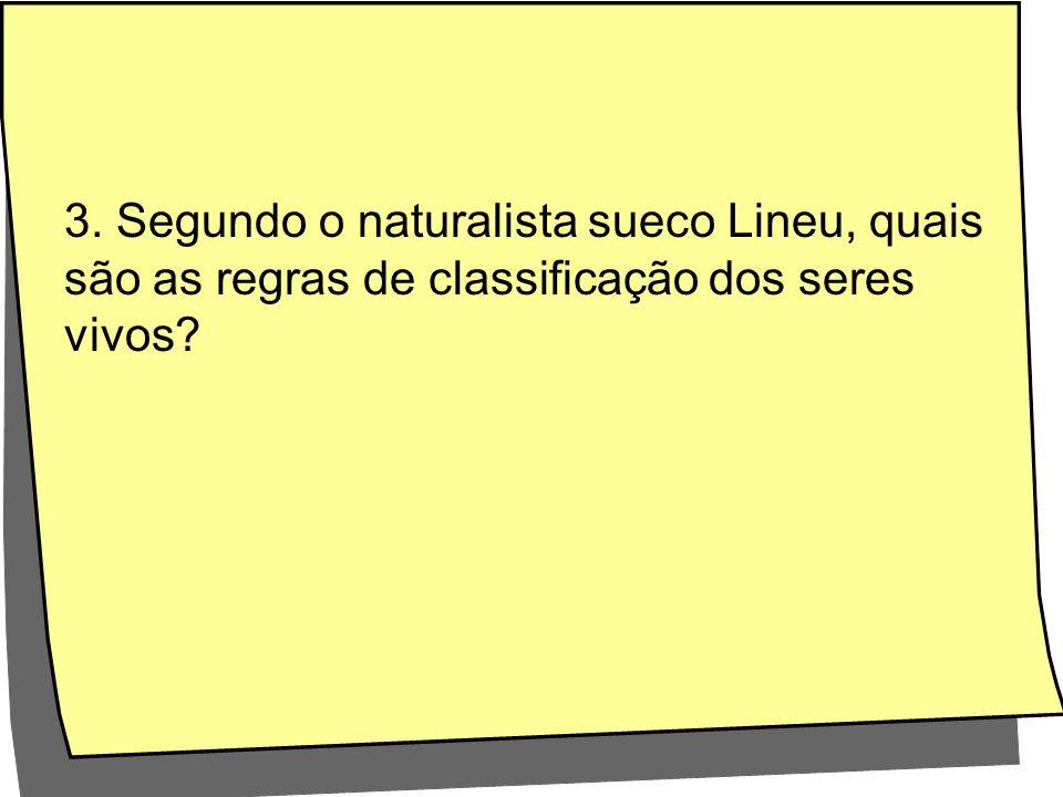 3. Segundo o naturalista sueco Lineu, quais são as regras de classificação dos seres vivos?