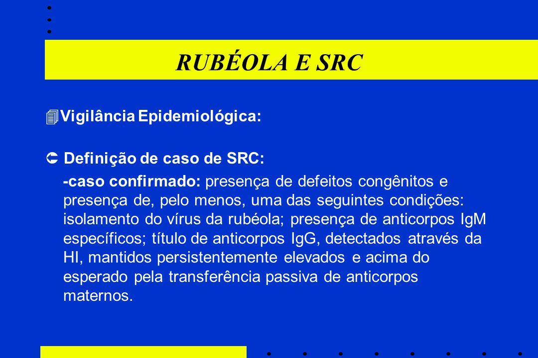 RUBÉOLA E SRC  Vigilância Epidemiológica:  Definição de caso de SRC: -caso confirmado: presença de defeitos congênitos e presença de, pelo menos, um