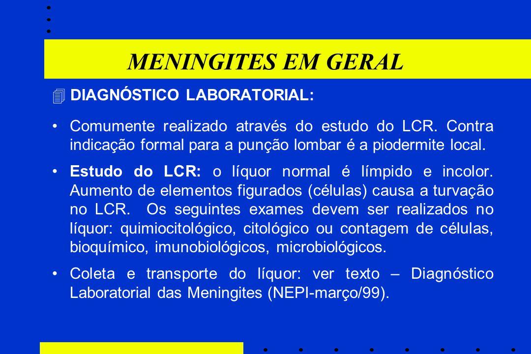 MENINGITES EM GERAL  DIAGNÓSTICO LABORATORIAL: Comumente realizado através do estudo do LCR. Contra indicação formal para a punção lombar é a pioderm
