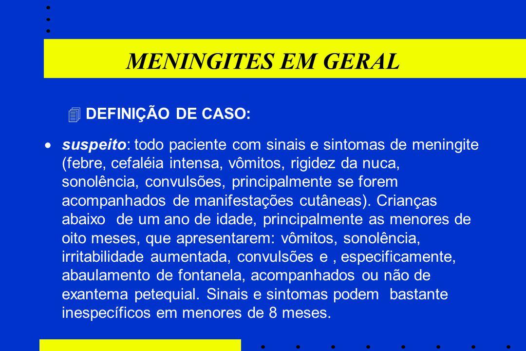  DEFINIÇÃO DE CASO:  suspeito: todo paciente com sinais e sintomas de meningite (febre, cefaléia intensa, vômitos, rigidez da nuca, sonolência, conv