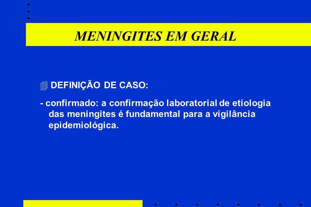  DEFINIÇÃO DE CASO: - confirmado: a confirmação laboratorial de etiologia das meningites é fundamental para a vigilância epidemiológica.