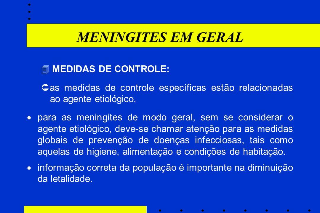 MENINGITES EM GERAL  MEDIDAS DE CONTROLE:  as medidas de controle específicas estão relacionadas ao agente etiológico.  para as meningites de modo