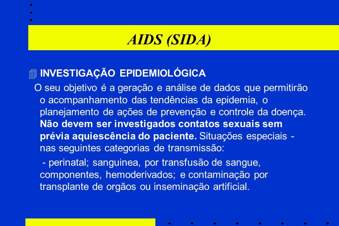 AIDS (SIDA)  INVESTIGAÇÃO EPIDEMIOLÓGICA O seu objetivo é a geração e análise de dados que permitirão o acompanhamento das tendências da epidemia, o