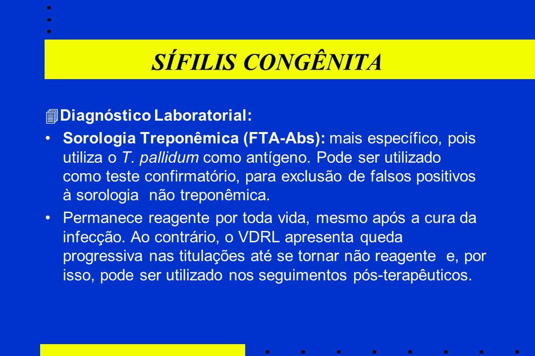 SÍFILIS CONGÊNITA  Diagnóstico Laboratorial: Sorologia Treponêmica (FTA-Abs): mais específico, pois utiliza o T. pallidum como antígeno. Pode ser uti