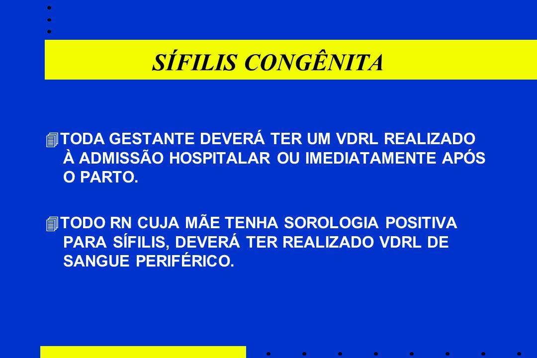 SÍFILIS CONGÊNITA  TODA GESTANTE DEVERÁ TER UM VDRL REALIZADO À ADMISSÃO HOSPITALAR OU IMEDIATAMENTE APÓS O PARTO.  TODO RN CUJA MÃE TENHA SOROLOGIA