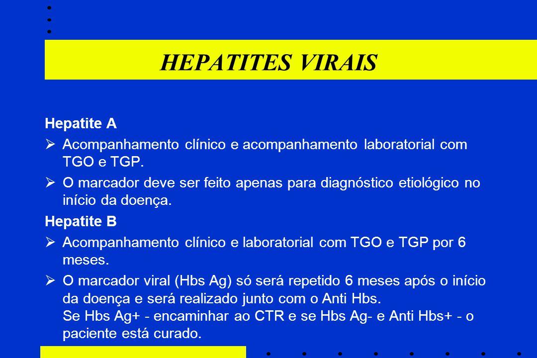 Hepatite A  Acompanhamento clínico e acompanhamento laboratorial com TGO e TGP.  O marcador deve ser feito apenas para diagnóstico etiológico no iní