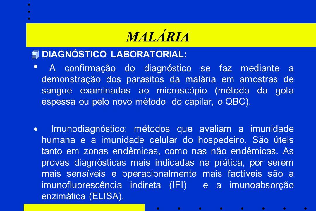 MALÁRIA  DIAGNÓSTICO LABORATORIAL:  A confirmação do diagnóstico se faz mediante a demonstração dos parasitos da malária em amostras de sangue exami