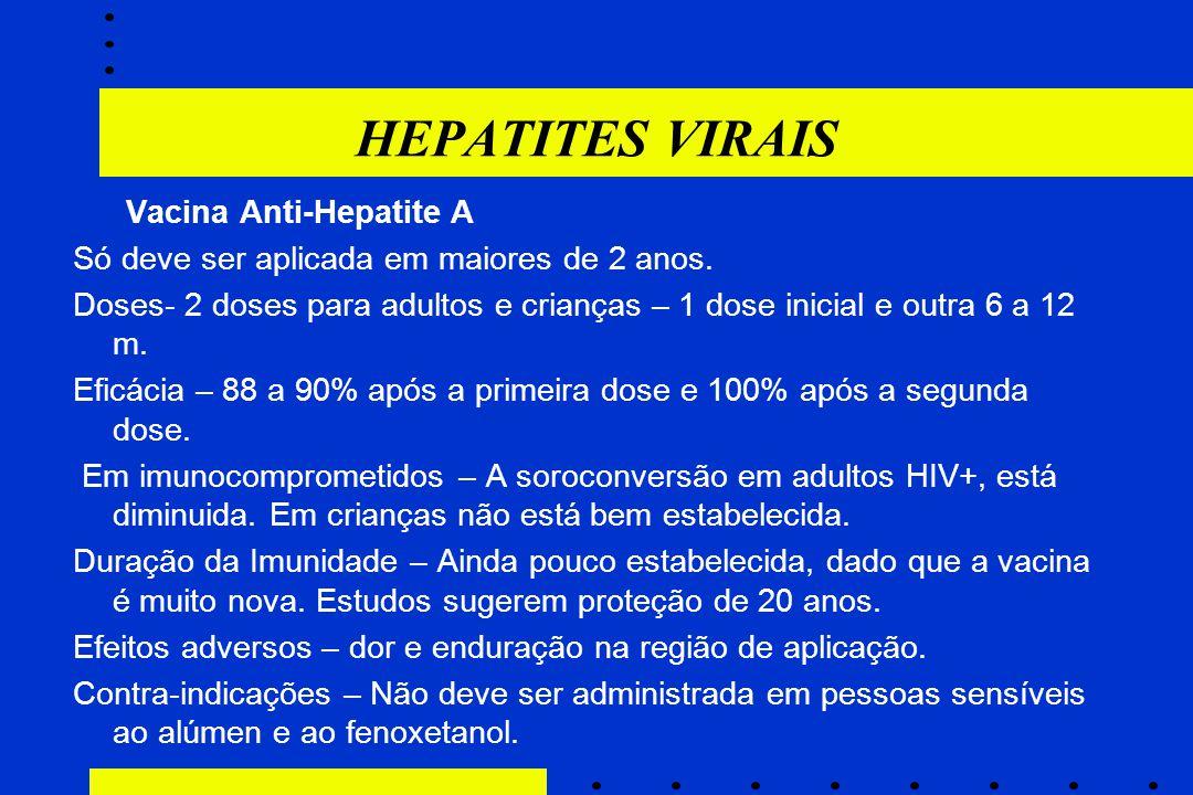 HEPATITES VIRAIS Vacina Anti-Hepatite A Só deve ser aplicada em maiores de 2 anos. Doses- 2 doses para adultos e crianças – 1 dose inicial e outra 6 a