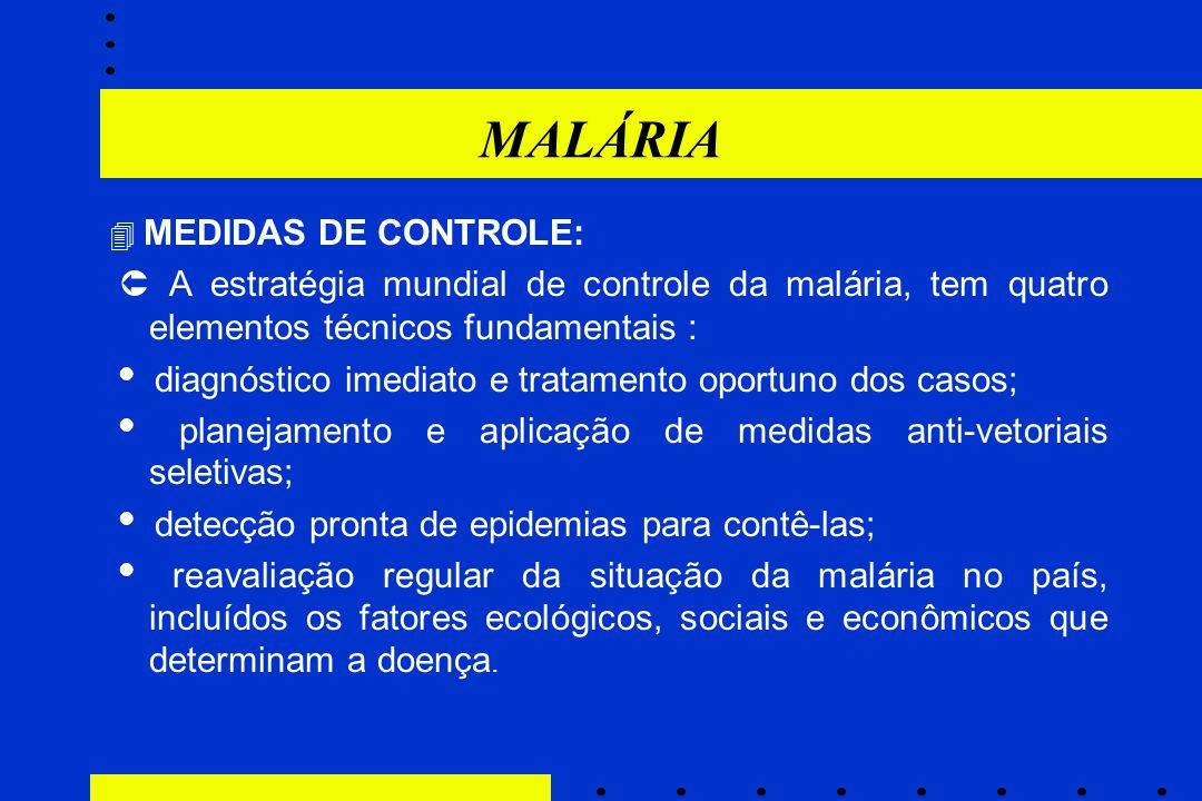 MALÁRIA  MEDIDAS DE CONTROLE:  A estratégia mundial de controle da malária, tem quatro elementos técnicos fundamentais :  diagnóstico imediato e tr