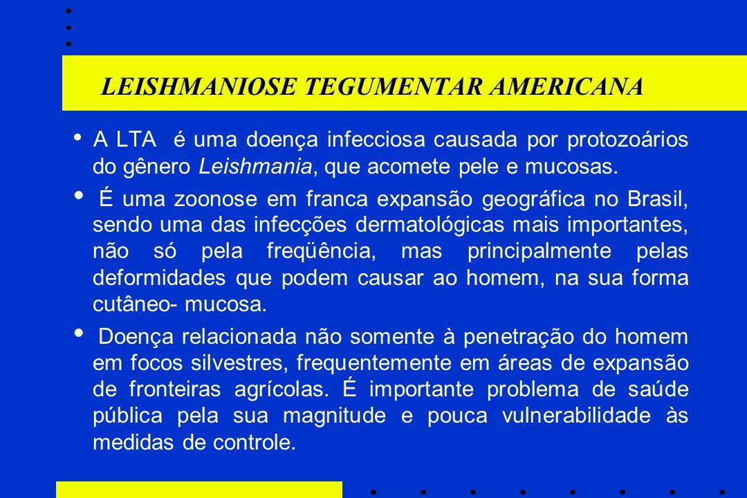 LEISHMANIOSE TEGUMENTAR AMERICANA  A LTA é uma doença infecciosa causada por protozoários do gênero Leishmania, que acomete pele e mucosas.  É uma z