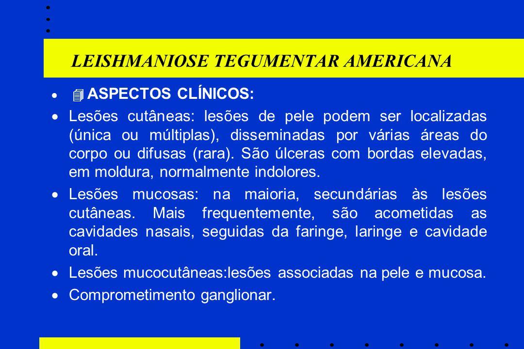 LEISHMANIOSE TEGUMENTAR AMERICANA   ASPECTOS CLÍNICOS:  Lesões cutâneas: lesões de pele podem ser localizadas (única ou múltiplas), disseminadas po