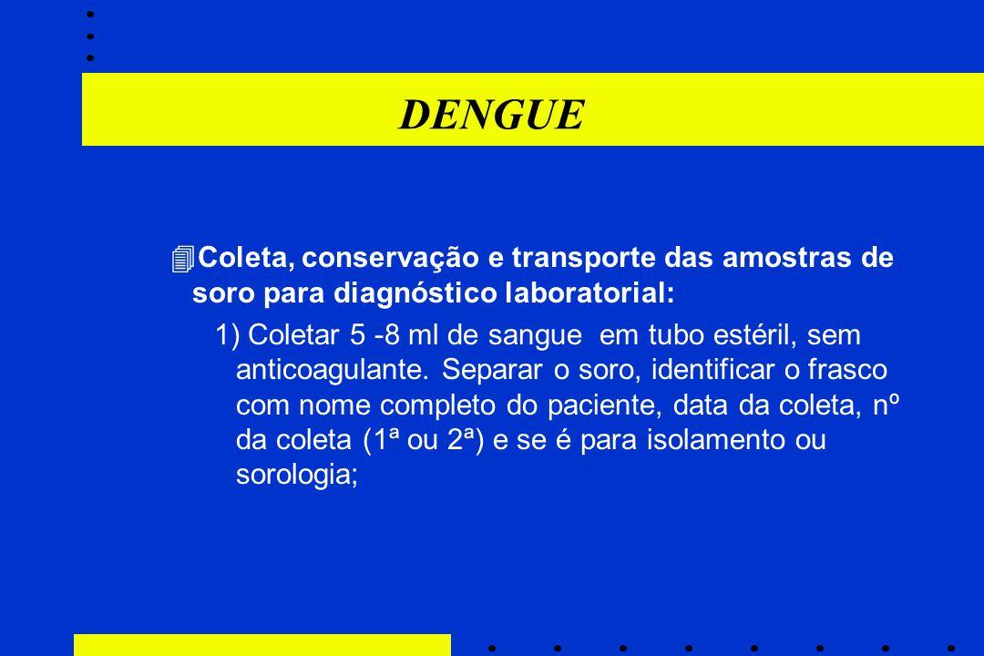 DENGUE  Coleta, conservação e transporte das amostras de soro para diagnóstico laboratorial: 1) Coletar 5 -8 ml de sangue em tubo estéril, sem antico