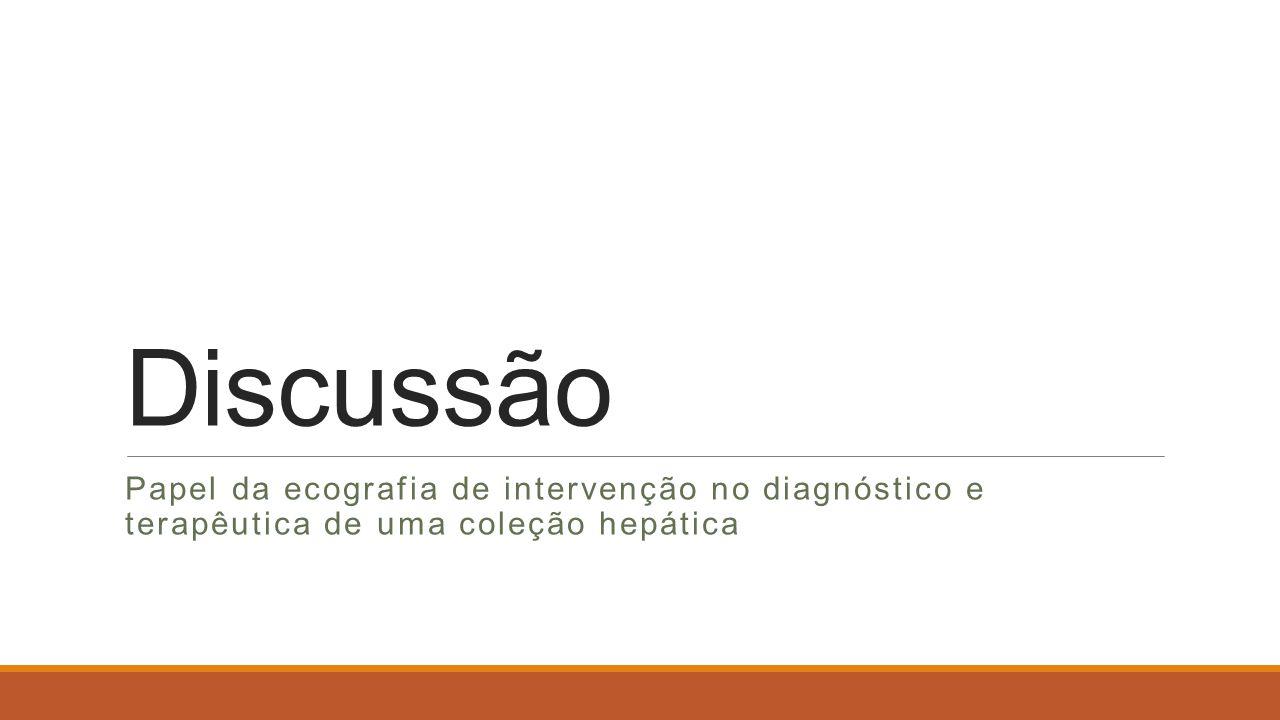Discussão Papel da ecografia de intervenção no diagnóstico e terapêutica de uma coleção hepática