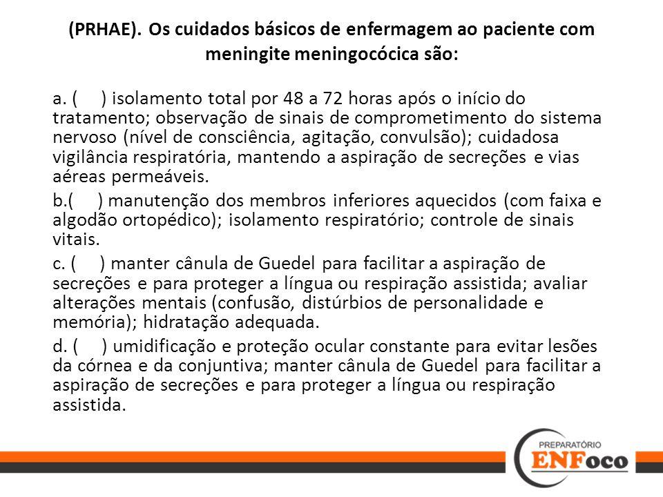(PRHAE). Os cuidados básicos de enfermagem ao paciente com meningite meningocócica são: a. ( ) isolamento total por 48 a 72 horas após o início do tra
