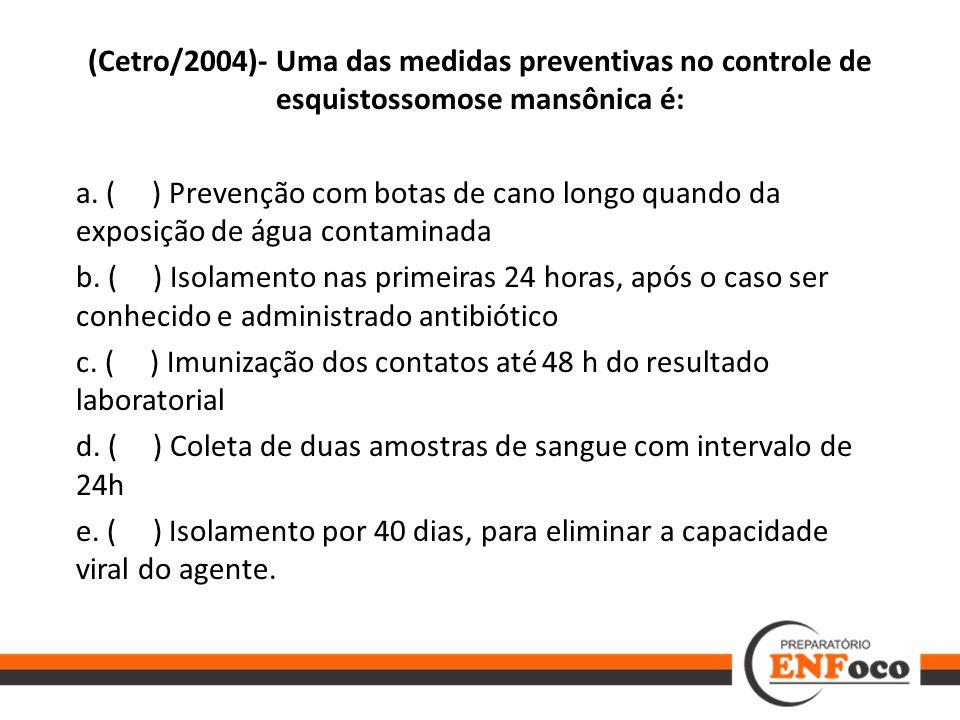 (Cetro/2004)- Uma das medidas preventivas no controle de esquistossomose mansônica é: a. ( ) Prevenção com botas de cano longo quando da exposição de
