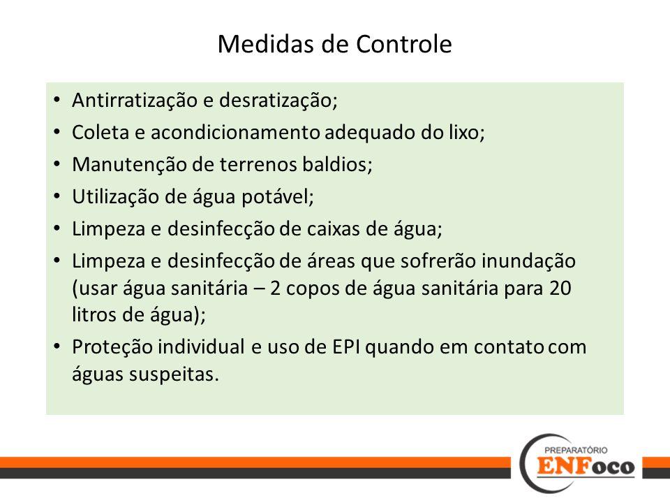Medidas de Controle Antirratização e desratização; Coleta e acondicionamento adequado do lixo; Manutenção de terrenos baldios; Utilização de água potá