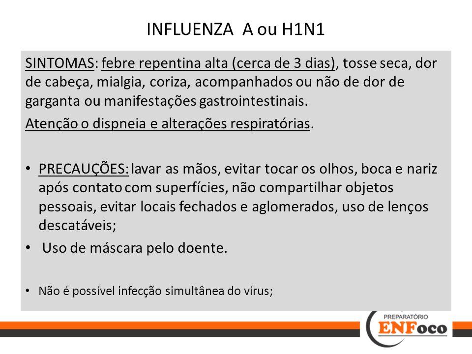 INFLUENZA A ou H1N1 SINTOMAS: febre repentina alta (cerca de 3 dias), tosse seca, dor de cabeça, mialgia, coriza, acompanhados ou não de dor de gargan