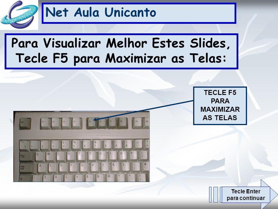 Net Aula Unicanto Para Visualizar Melhor Estes Slides, Tecle F5 para Maximizar as Telas: TECLE F5 PARA MAXIMIZAR AS TELAS Tecle Enter para continuar