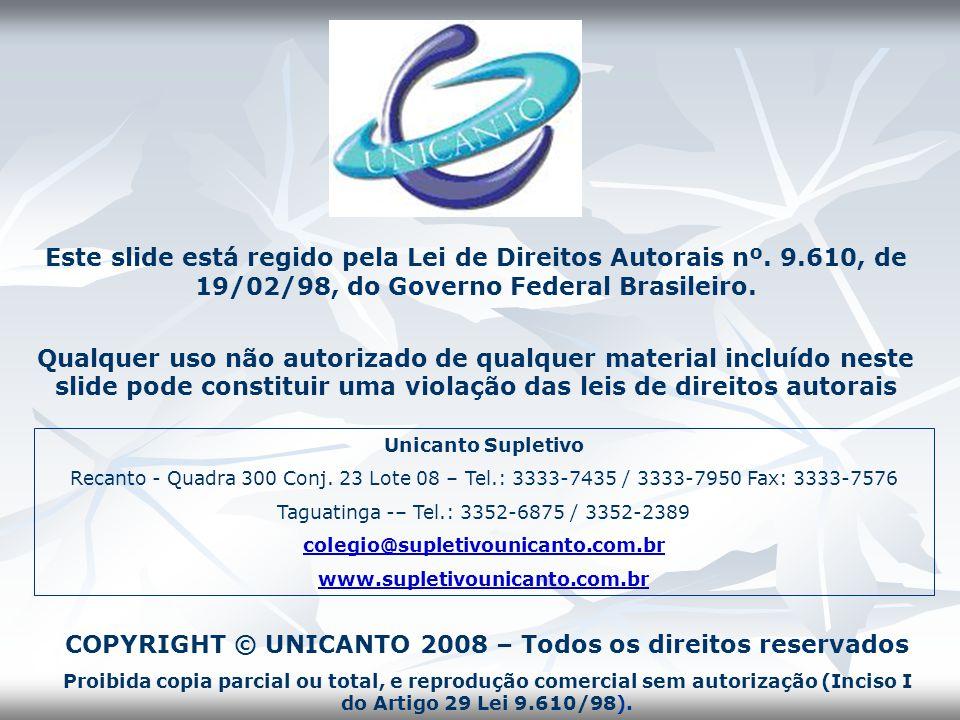 Este slide está regido pela Lei de Direitos Autorais nº. 9.610, de 19/02/98, do Governo Federal Brasileiro. Qualquer uso não autorizado de qualquer ma