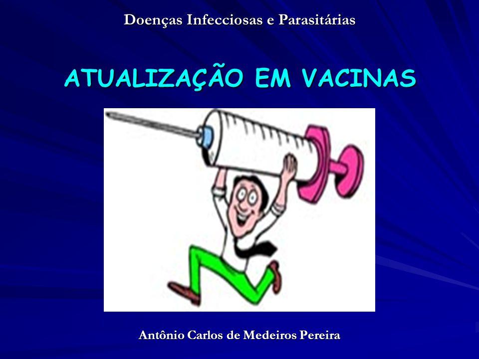 ATUALIZAÇÃO EM VACINAS Antônio Carlos de Medeiros Pereira Doenças Infecciosas e Parasitárias