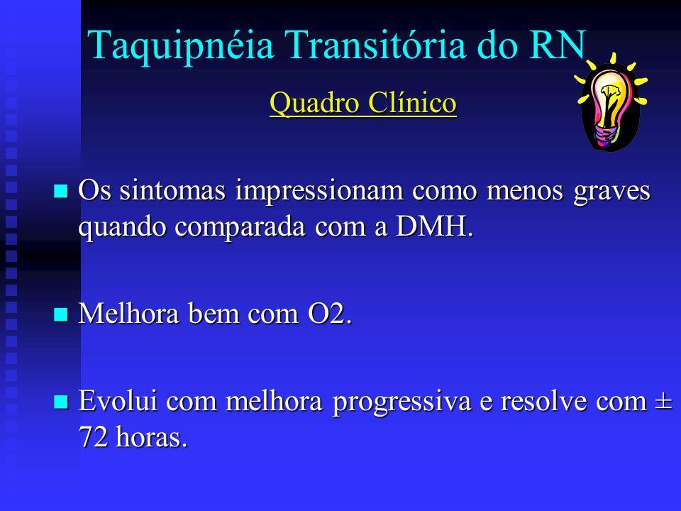 Taquipnéia Transitória do RN Quadro Clínico Os sintomas impressionam como menos graves quando comparada com a DMH. Os sintomas impressionam como menos