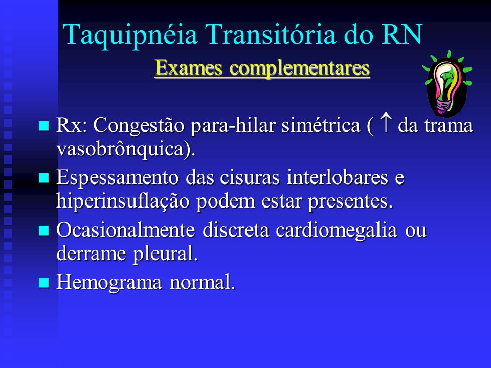 Taquipnéia Transitória do RN Exames complementares Rx: Congestão para-hilar simétrica (  da trama vasobrônquica). Rx: Congestão para-hilar simétrica