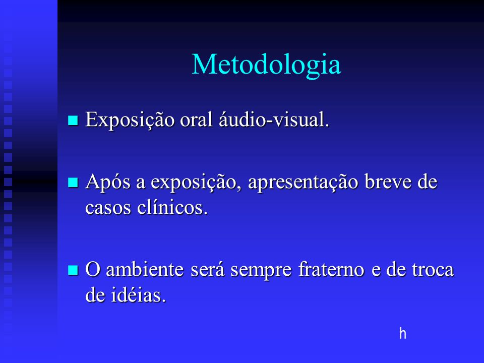 Metodologia Exposição oral áudio-visual. Exposição oral áudio-visual. Após a exposição, apresentação breve de casos clínicos. Após a exposição, aprese